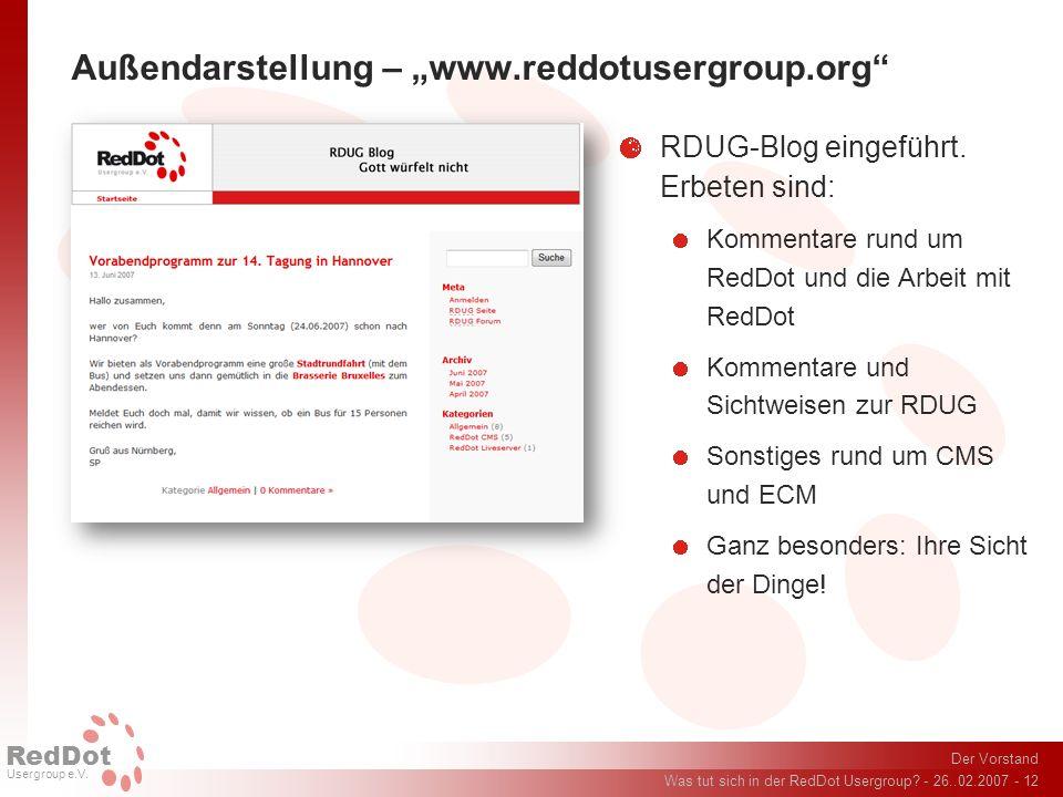 Der Vorstand Was tut sich in der RedDot Usergroup? - 26..02.2007 - 12 RedDot Usergroup e.V. Außendarstellung – www.reddotusergroup.org RDUG-Blog einge