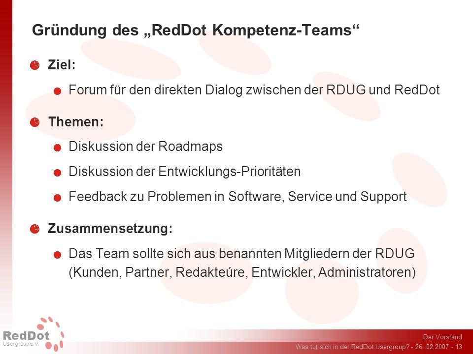 Der Vorstand Was tut sich in der RedDot Usergroup? - 26..02.2007 - 13 RedDot Usergroup e.V. Gründung des RedDot Kompetenz-Teams Ziel: Forum für den di