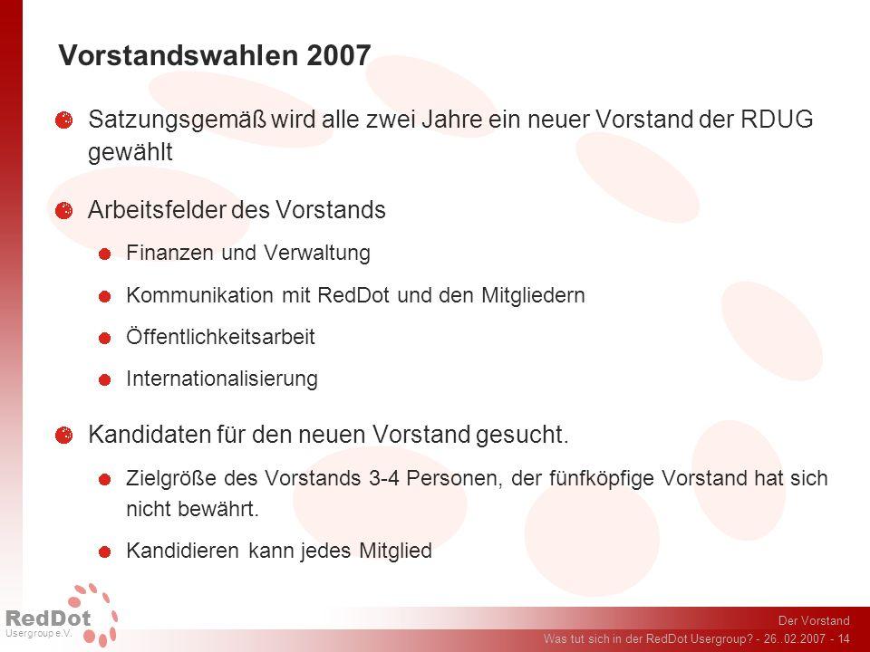 Der Vorstand Was tut sich in der RedDot Usergroup? - 26..02.2007 - 14 RedDot Usergroup e.V. Vorstandswahlen 2007 Satzungsgemäß wird alle zwei Jahre ei