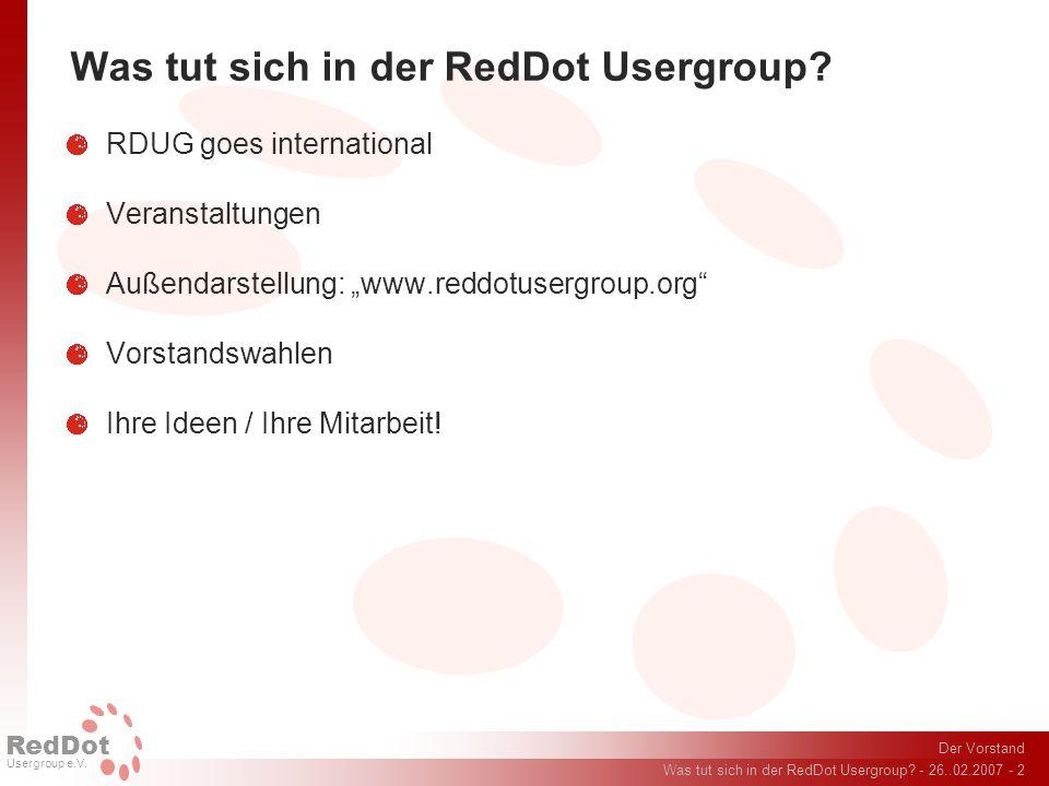 Der Vorstand Was tut sich in der RedDot Usergroup? - 26..02.2007 - 2 RedDot Usergroup e.V. Was tut sich in der RedDot Usergroup? RDUG goes internation