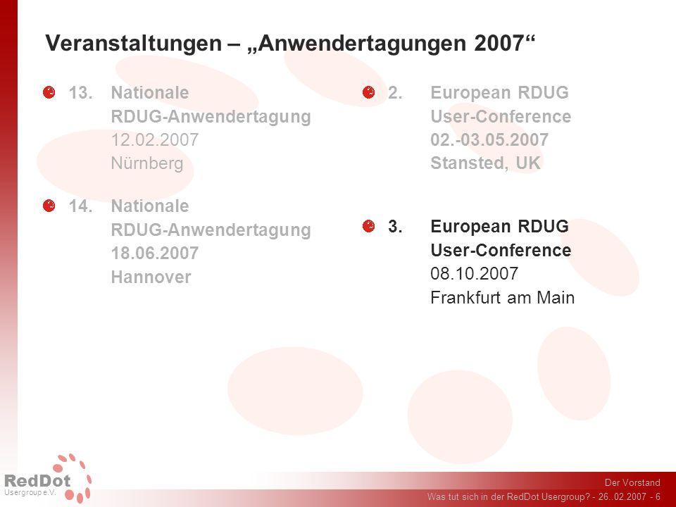 Der Vorstand Was tut sich in der RedDot Usergroup? - 26..02.2007 - 6 RedDot Usergroup e.V. Veranstaltungen – Anwendertagungen 2007 13.Nationale RDUG-A