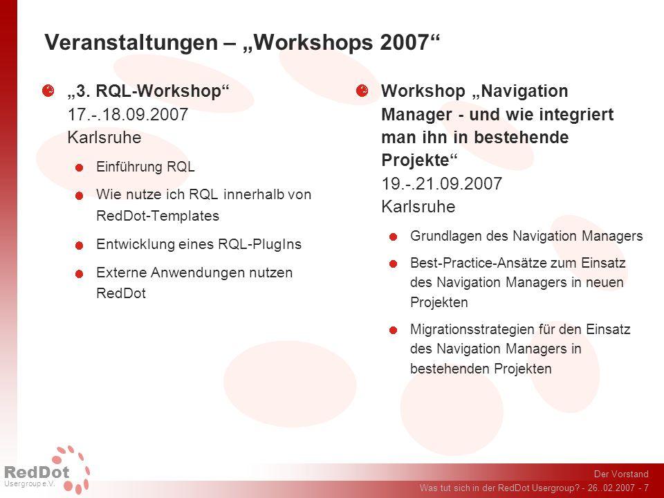 Der Vorstand Was tut sich in der RedDot Usergroup? - 26..02.2007 - 7 RedDot Usergroup e.V. Veranstaltungen – Workshops 2007 3. RQL-Workshop 17.-.18.09