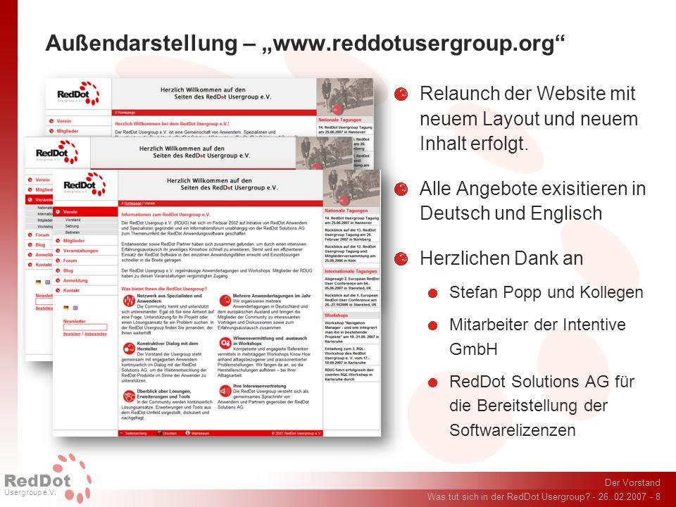 Der Vorstand Was tut sich in der RedDot Usergroup? - 26..02.2007 - 8 RedDot Usergroup e.V. Außendarstellung – www.reddotusergroup.org Relaunch der Web