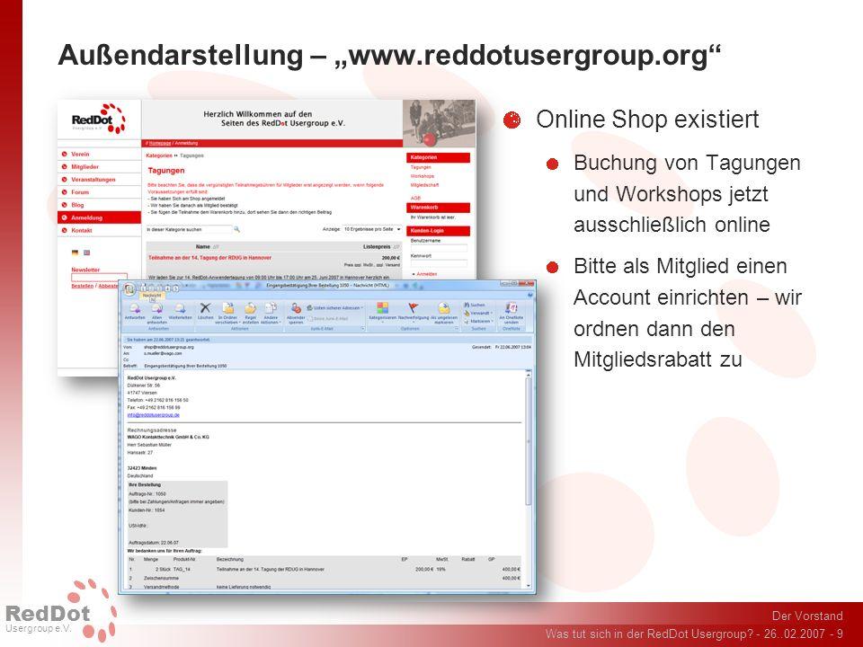 Der Vorstand Was tut sich in der RedDot Usergroup? - 26..02.2007 - 9 RedDot Usergroup e.V. Außendarstellung – www.reddotusergroup.org Online Shop exis