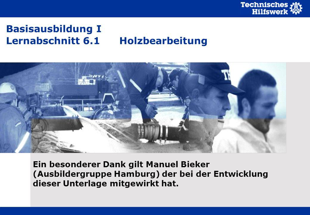 Basisausbildung I Lernabschnitt 6.1Holzbearbeitung Ein besonderer Dank gilt Manuel Bieker (Ausbildergruppe Hamburg) der bei der Entwicklung dieser Unterlage mitgewirkt hat.