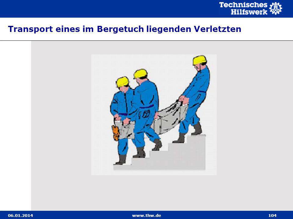06.01.2014www.thw.de104 Transport eines im Bergetuch liegenden Verletzten