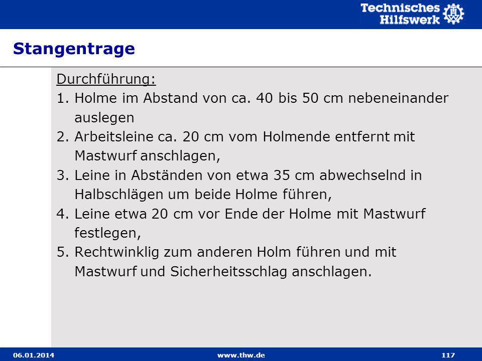 06.01.2014www.thw.de117 Stangentrage Durchführung: 1. Holme im Abstand von ca. 40 bis 50 cm nebeneinander auslegen 2. Arbeitsleine ca. 20 cm vom Holme