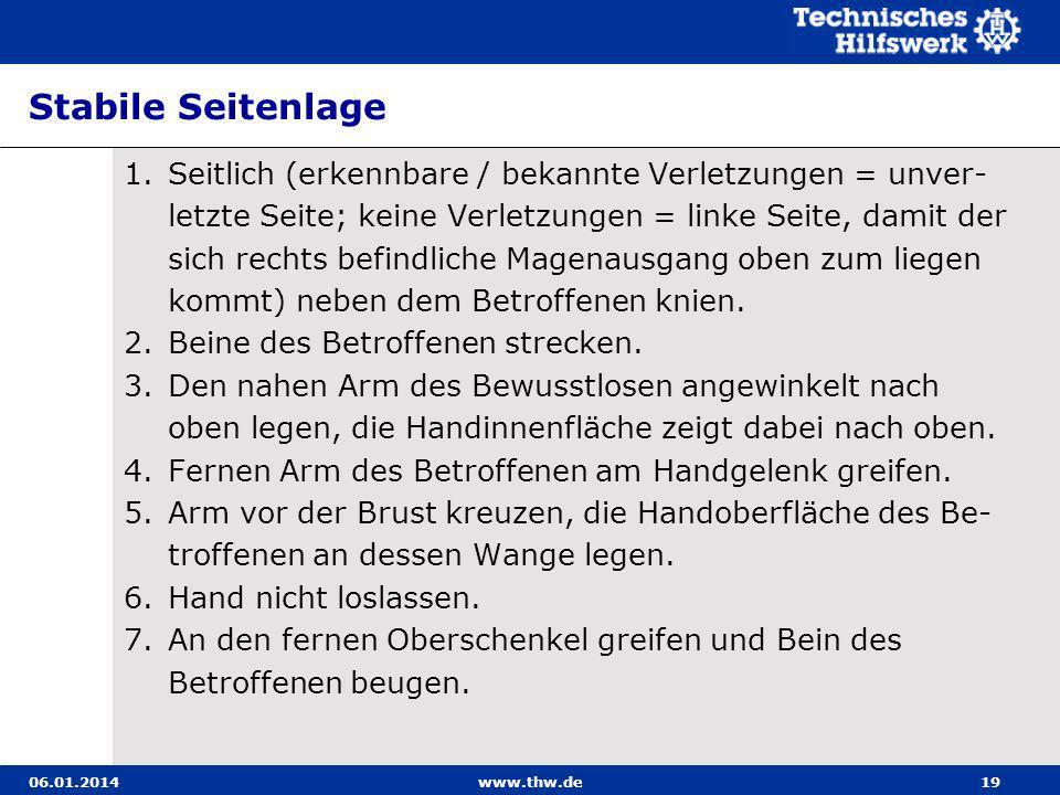 06.01.2014www.thw.de19 Stabile Seitenlage 1.Seitlich (erkennbare / bekannte Verletzungen = unver- letzte Seite; keine Verletzungen = linke Seite, dami