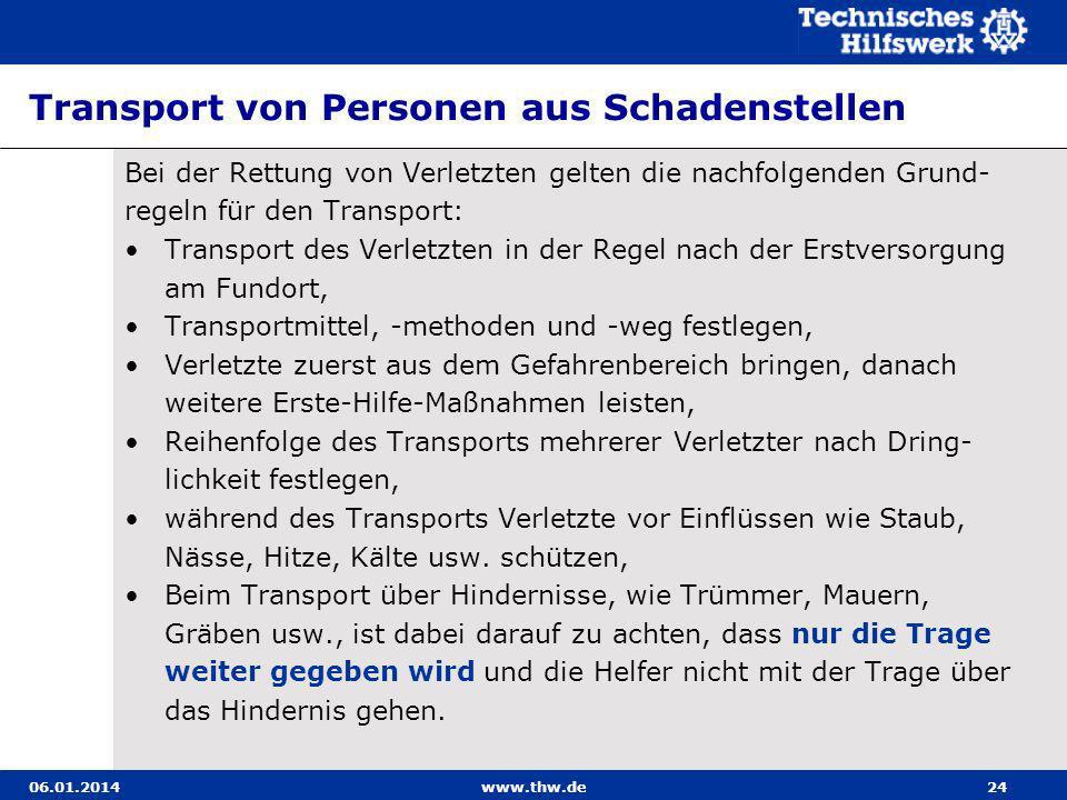 06.01.2014www.thw.de24 Transport von Personen aus Schadenstellen Bei der Rettung von Verletzten gelten die nachfolgenden Grund- regeln für den Transpo