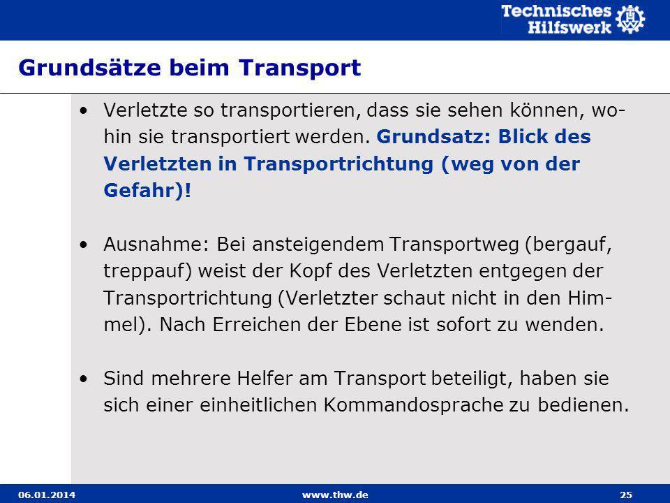 06.01.2014www.thw.de25 Grundsätze beim Transport Verletzte so transportieren, dass sie sehen können, wo- hin sie transportiert werden. Grundsatz: Blic