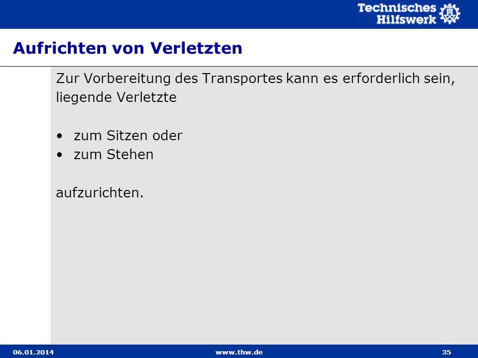 06.01.2014www.thw.de35 Aufrichten von Verletzten Zur Vorbereitung des Transportes kann es erforderlich sein, liegende Verletzte zum Sitzen oder zum St