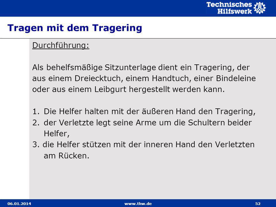 06.01.2014www.thw.de52 Tragen mit dem Tragering Durchführung: Als behelfsmäßige Sitzunterlage dient ein Tragering, der aus einem Dreiecktuch, einem Ha
