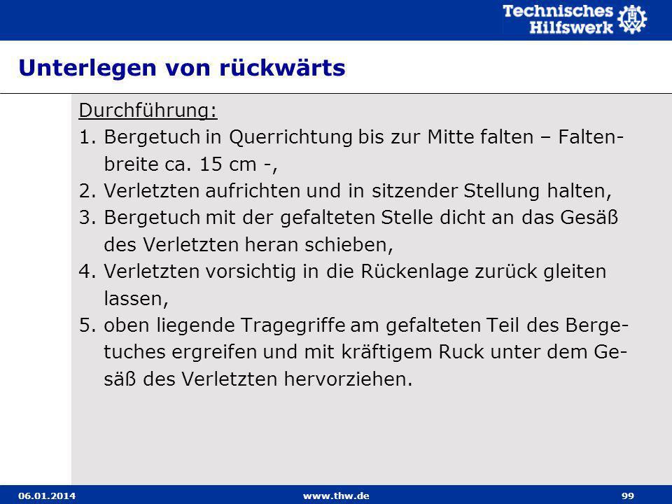 06.01.2014www.thw.de99 Unterlegen von rückwärts Durchführung: 1. Bergetuch in Querrichtung bis zur Mitte falten – Falten- breite ca. 15 cm -, 2. Verle