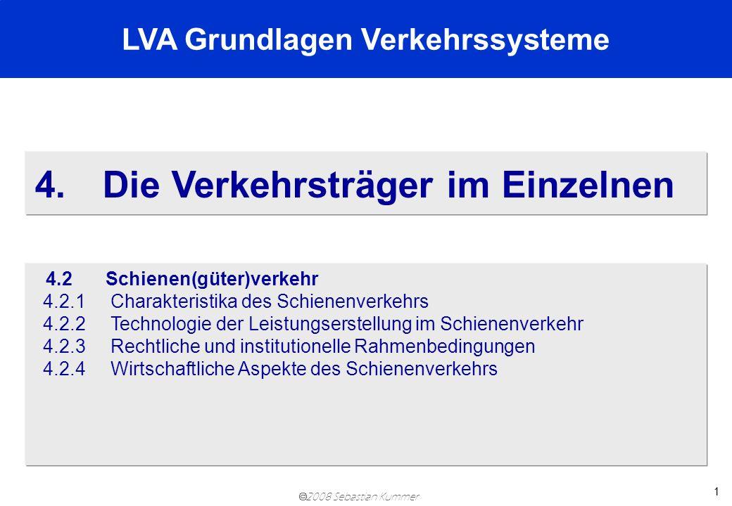 2008 Sebastian Kummer 1 4.Die Verkehrsträger im Einzelnen 4.2Schienen(güter)verkehr 4.2.1 Charakteristika des Schienenverkehrs 4.2.2 Technologie der L