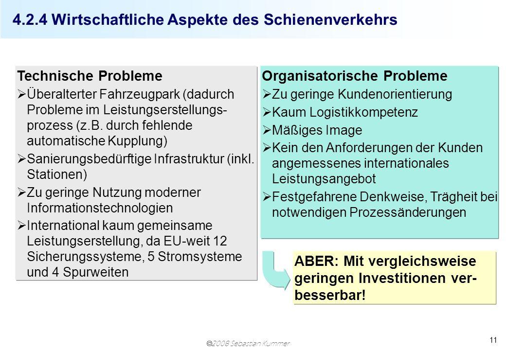 2008 Sebastian Kummer 11 4.2.4 Wirtschaftliche Aspekte des Schienenverkehrs Technische Probleme Überalterter Fahrzeugpark (dadurch Probleme im Leistun