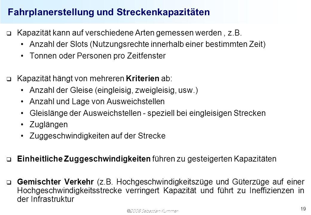 2008 Sebastian Kummer 19 Fahrplanerstellung und Streckenkapazitäten q Kapazität kann auf verschiedene Arten gemessen werden, z.B. Anzahl der Slots (Nu