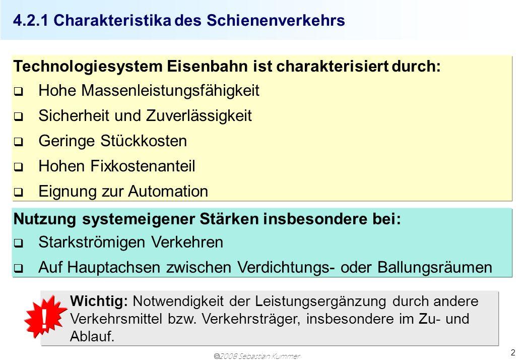 2008 Sebastian Kummer 2 4.2.1 Charakteristika des Schienenverkehrs Technologiesystem Eisenbahn ist charakterisiert durch: q Hohe Massenleistungsfähigk