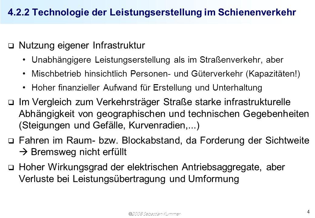 2008 Sebastian Kummer 4 4.2.2 Technologie der Leistungserstellung im Schienenverkehr q Nutzung eigener Infrastruktur Unabhängigere Leistungserstellung