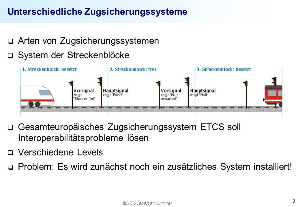 2008 Sebastian Kummer 8 q Arten von Zugsicherungssystemen q System der Streckenblöcke q Gesamteuropäisches Zugsicherungssystem ETCS soll Interoperabil