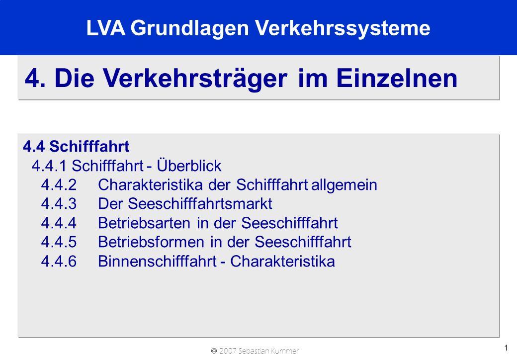 2007 Sebastian Kummer 1 4. Die Verkehrsträger im Einzelnen 4.4 Schifffahrt 4.4.1 Schifffahrt - Überblick 4.4.2 Charakteristika der Schifffahrt allgeme