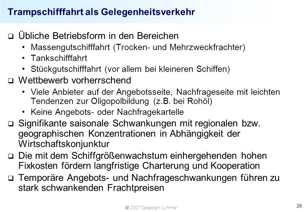2007 Sebastian Kummer 26 Trampschifffahrt als Gelegenheitsverkehr q Übliche Betriebsform in den Bereichen Massengutschifffahrt (Trocken- und Mehrzweck