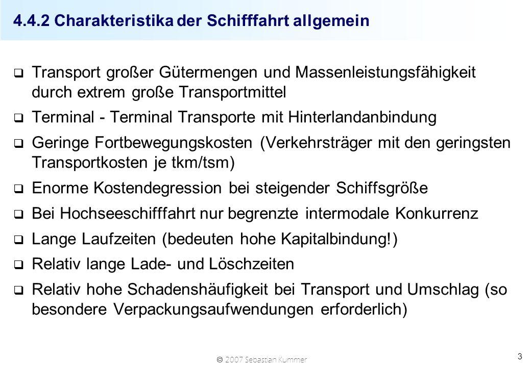 2007 Sebastian Kummer 3 4.4.2 Charakteristika der Schifffahrt allgemein q Transport großer Gütermengen und Massenleistungsfähigkeit durch extrem große