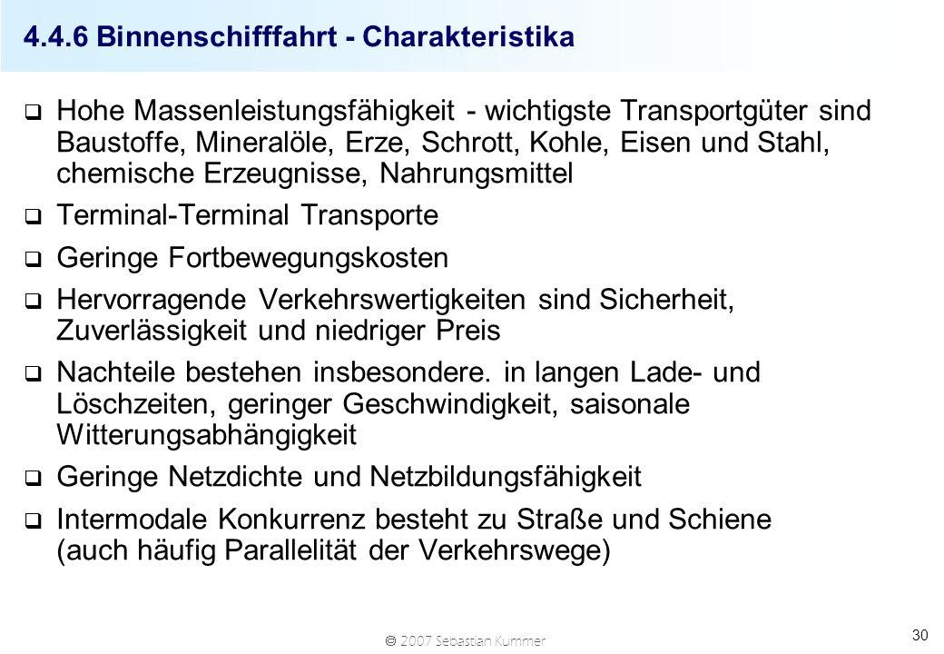 2007 Sebastian Kummer 30 4.4.6 Binnenschifffahrt - Charakteristika q Hohe Massenleistungsfähigkeit - wichtigste Transportgüter sind Baustoffe, Mineral