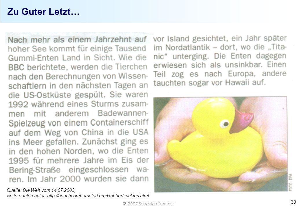 2007 Sebastian Kummer 38 Zu Guter Letzt… Quelle: Die Welt vom 14.07.2003, weitere Infos unter: http://beachcombersalert.org/RubberDuckies.html