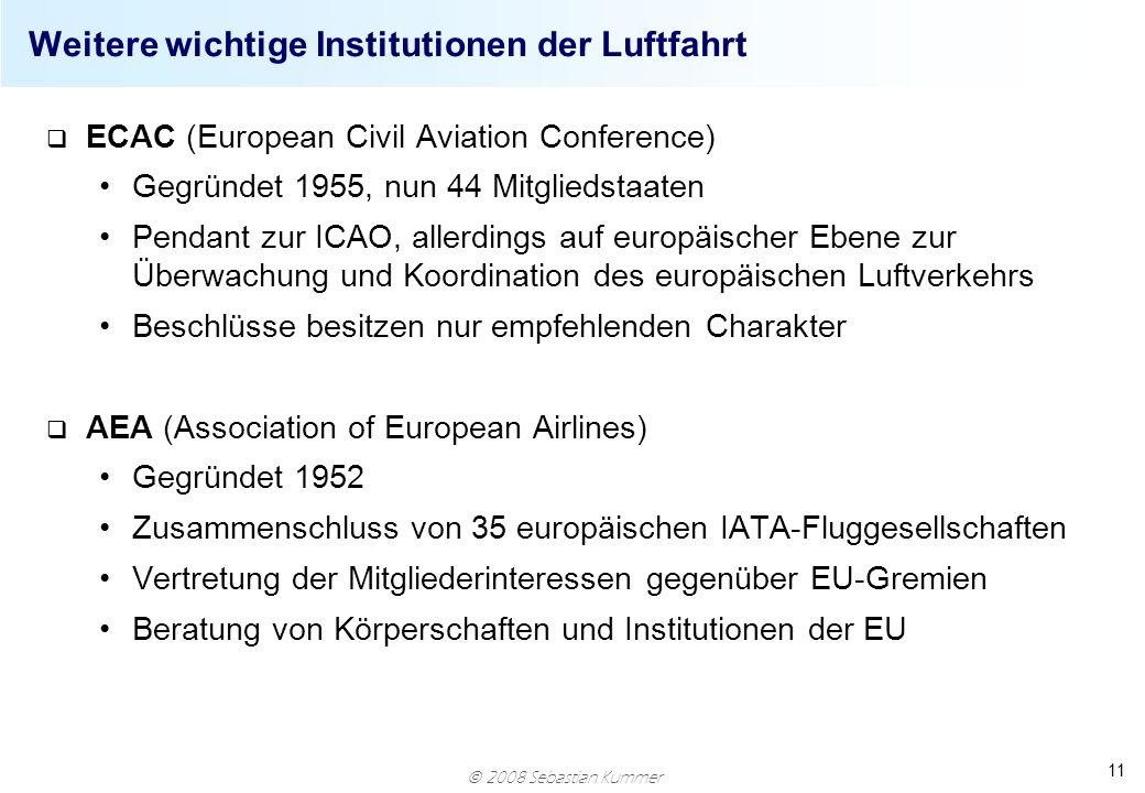 2008 Sebastian Kummer 11 Weitere wichtige Institutionen der Luftfahrt q ECAC (European Civil Aviation Conference) Gegründet 1955, nun 44 Mitgliedstaat