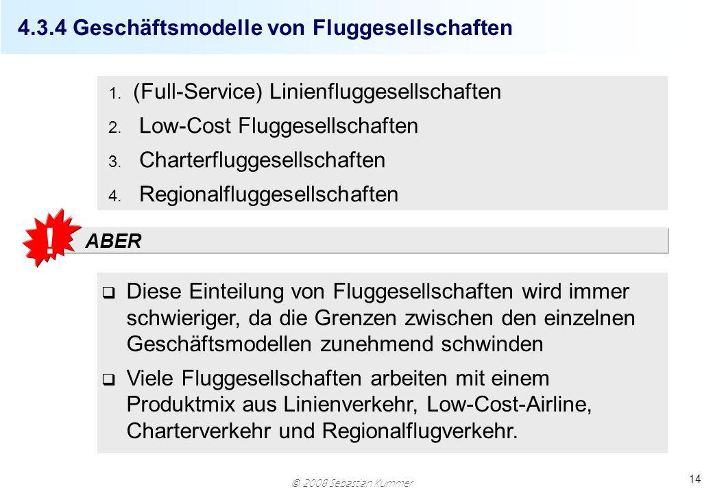 2008 Sebastian Kummer 14 q Diese Einteilung von Fluggesellschaften wird immer schwieriger, da die Grenzen zwischen den einzelnen Geschäftsmodellen zun