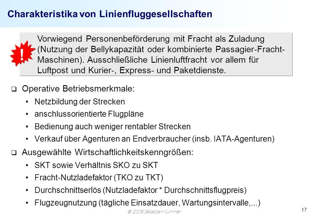 2008 Sebastian Kummer 17 Charakteristika von Linienfluggesellschaften q Operative Betriebsmerkmale: Netzbildung der Strecken anschlussorientierte Flug