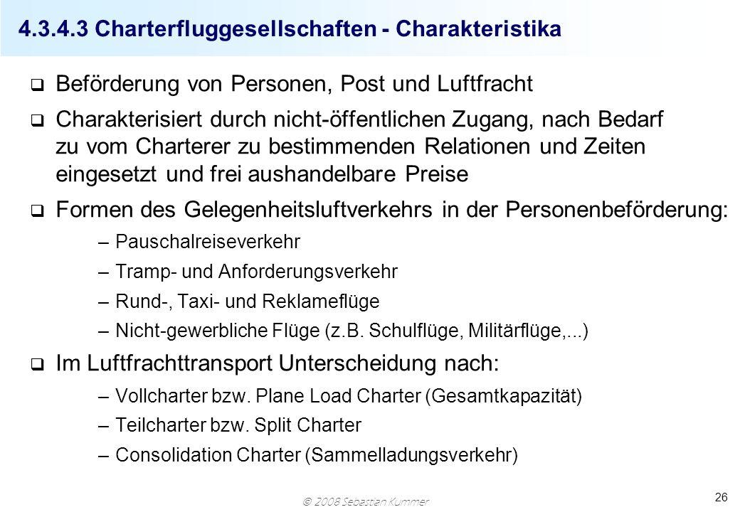 2008 Sebastian Kummer 26 4.3.4.3 Charterfluggesellschaften - Charakteristika q Beförderung von Personen, Post und Luftfracht q Charakterisiert durch n