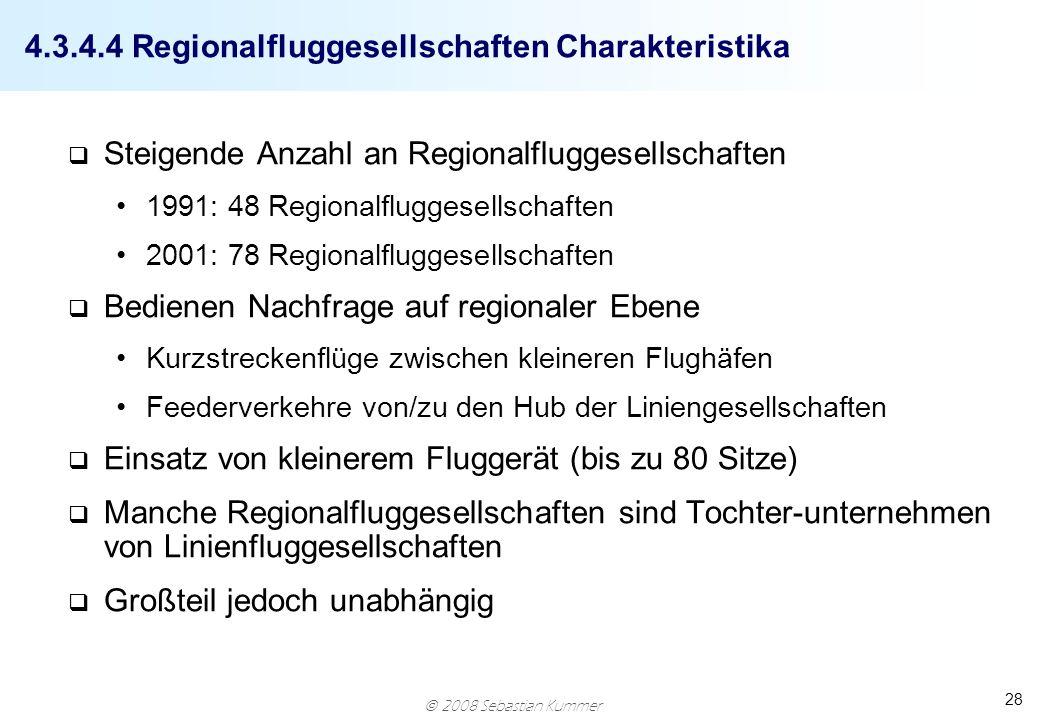 2008 Sebastian Kummer 28 4.3.4.4 Regionalfluggesellschaften Charakteristika q Steigende Anzahl an Regionalfluggesellschaften 1991: 48 Regionalfluggese