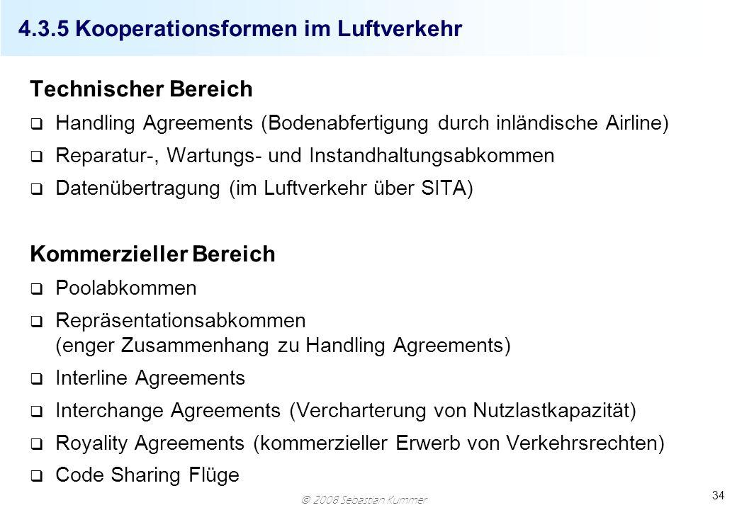 2008 Sebastian Kummer 34 4.3.5 Kooperationsformen im Luftverkehr Technischer Bereich q Handling Agreements (Bodenabfertigung durch inländische Airline