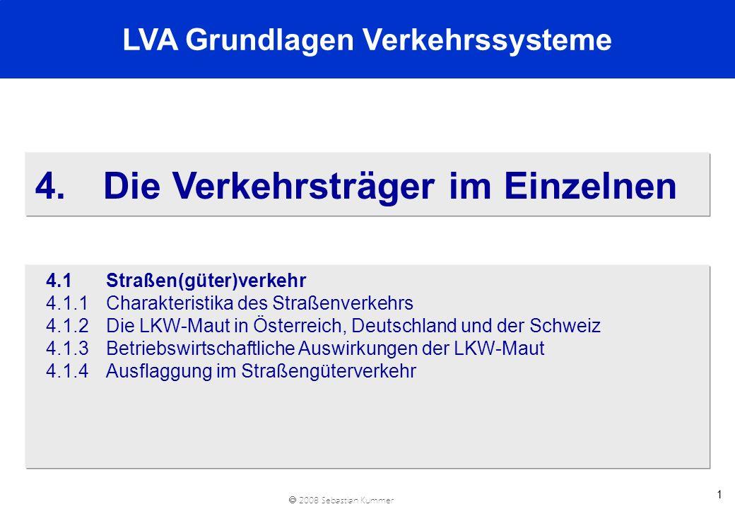 2008 Sebastian Kummer 1 4.Die Verkehrsträger im Einzelnen 4.1Straßen(güter)verkehr 4.1.1 Charakteristika des Straßenverkehrs 4.1.2Die LKW-Maut in Öste
