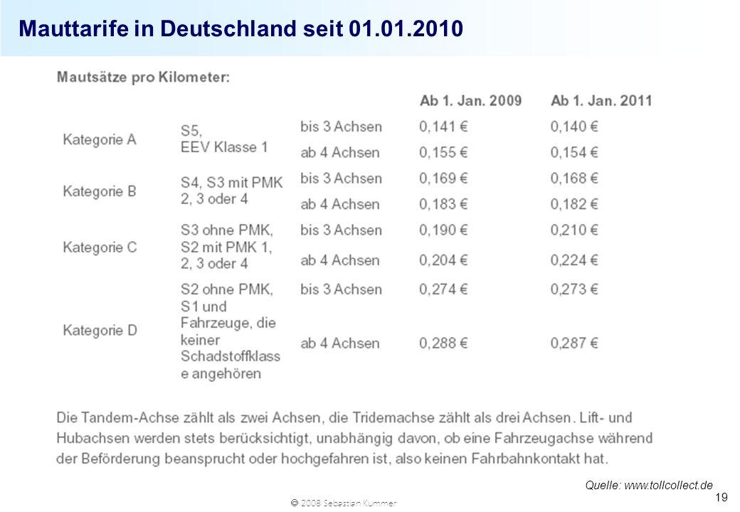 2008 Sebastian Kummer Mauttarife in Deutschland seit 01.01.2010 19 Quelle: www.tollcollect.de