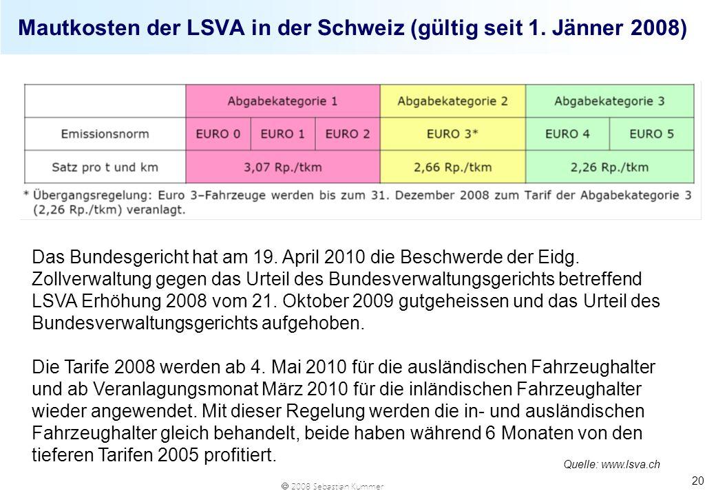 2008 Sebastian Kummer Mautkosten der LSVA in der Schweiz (gültig seit 1. Jänner 2008) 20 Quelle: www.lsva.ch Das Bundesgericht hat am 19. April 2010 d