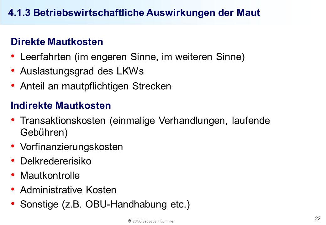2008 Sebastian Kummer 22 Direkte Mautkosten Leerfahrten (im engeren Sinne, im weiteren Sinne) Auslastungsgrad des LKWs Anteil an mautpflichtigen Strec