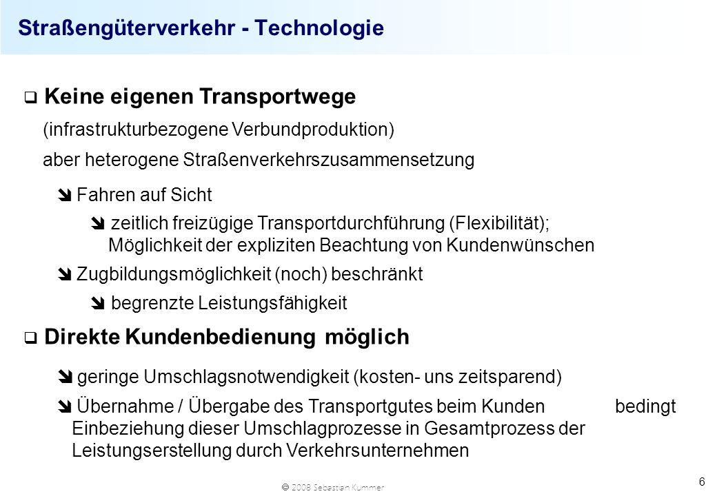 2008 Sebastian Kummer 6 Straßengüterverkehr - Technologie q Keine eigenen Transportwege (infrastrukturbezogene Verbundproduktion) aber heterogene Stra