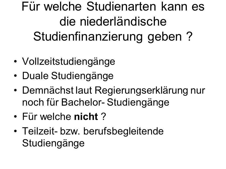Für welche Studienarten kann es die niederländische Studienfinanzierung geben ? Vollzeitstudiengänge Duale Studiengänge Demnächst laut Regierungserklä