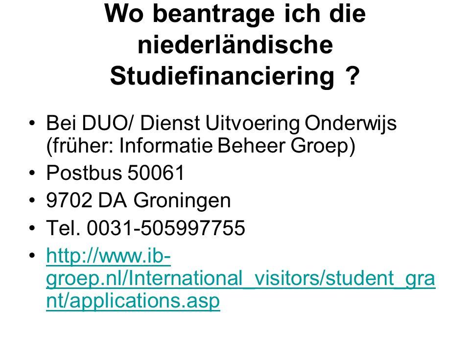 Wo beantrage ich die niederländische Studiefinanciering ? Bei DUO/ Dienst Uitvoering Onderwijs (früher: Informatie Beheer Groep) Postbus 50061 9702 DA