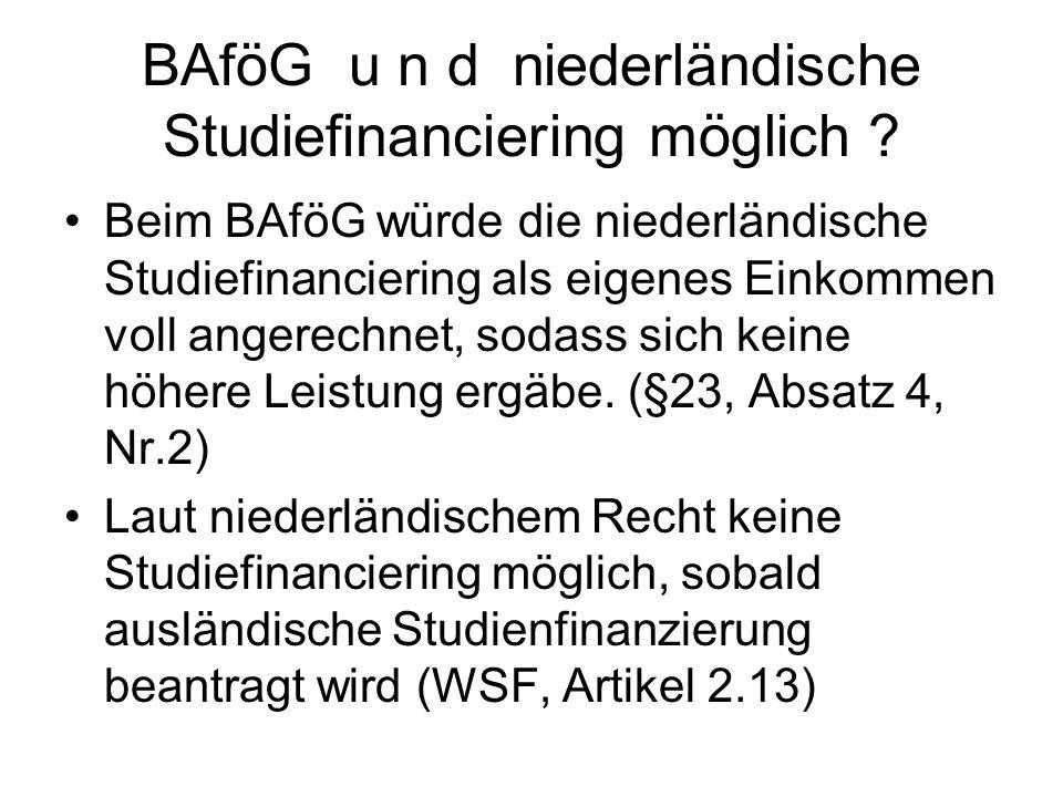 BAföG u n d niederländische Studiefinanciering möglich ? Beim BAföG würde die niederländische Studiefinanciering als eigenes Einkommen voll angerechne