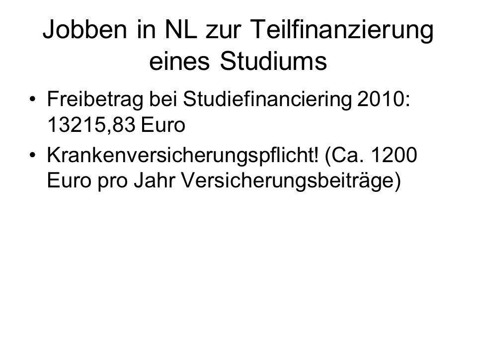 Jobben in NL zur Teilfinanzierung eines Studiums Freibetrag bei Studiefinanciering 2010: 13215,83 Euro Krankenversicherungspflicht! (Ca. 1200 Euro pro