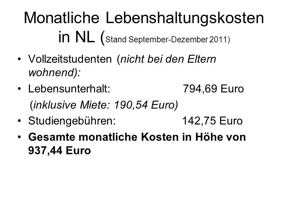 Monatliche Lebenshaltungskosten in NL ( Stand September-Dezember 2011) Vollzeitstudenten (nicht bei den Eltern wohnend): Lebensunterhalt: 794,69 Euro