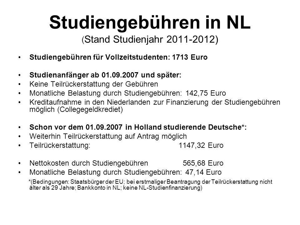 Studiengebühren in NL ( Stand Studienjahr 2011-2012) Studiengebühren für Vollzeitstudenten: 1713 Euro Studienanfänger ab 01.09.2007 und später: Keine