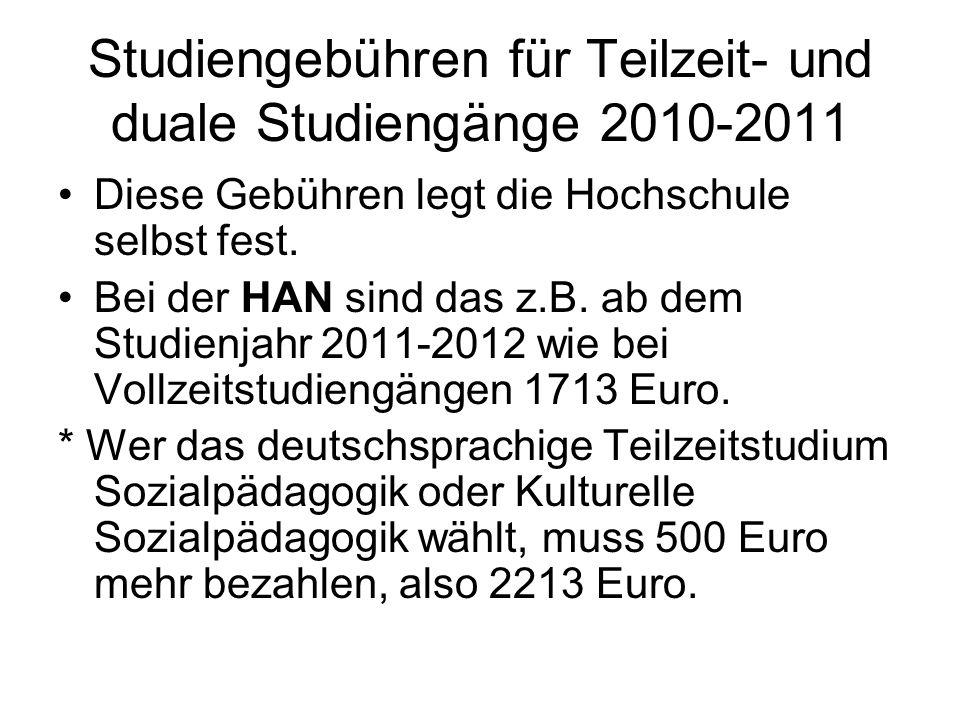 Studiengebühren für Teilzeit- und duale Studiengänge 2010-2011 Diese Gebühren legt die Hochschule selbst fest. Bei der HAN sind das z.B. ab dem Studie