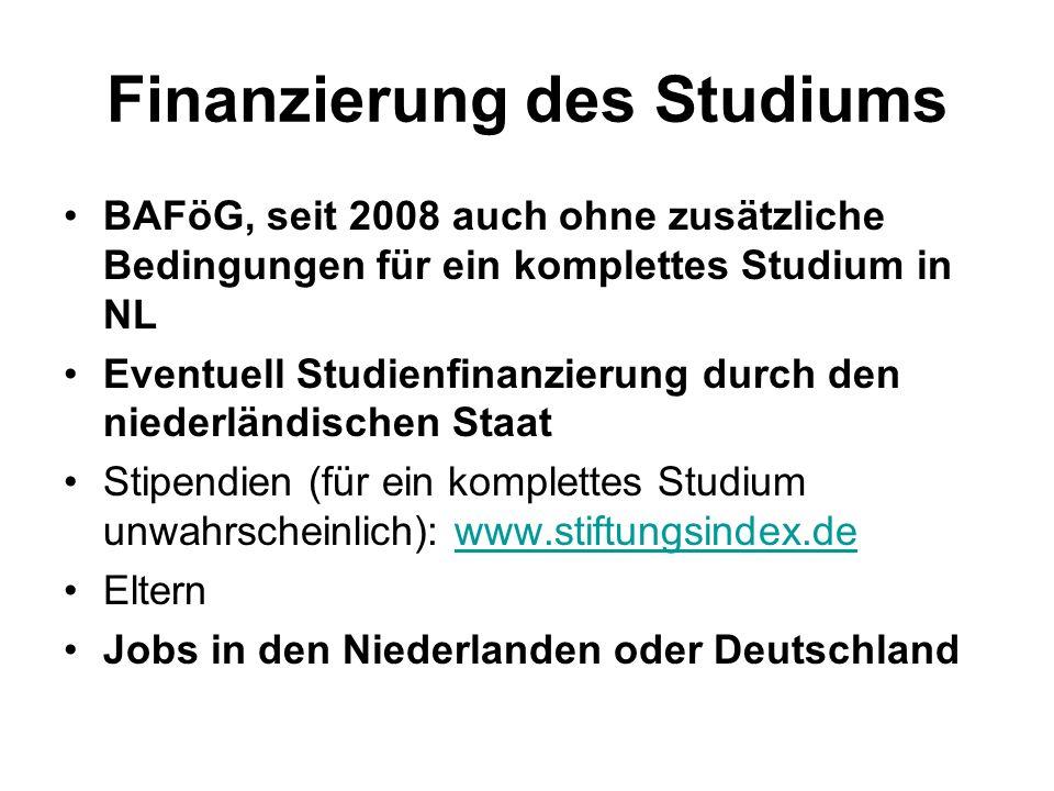 Finanzierung des Studiums BAFöG, seit 2008 auch ohne zusätzliche Bedingungen für ein komplettes Studium in NL Eventuell Studienfinanzierung durch den