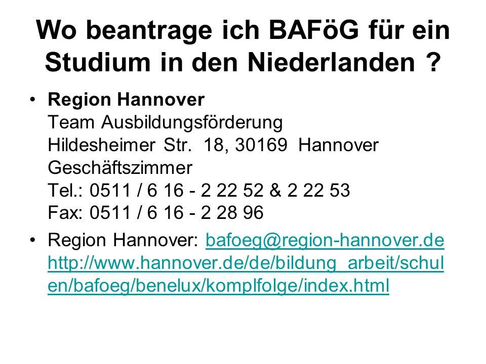 Wo beantrage ich BAFöG für ein Studium in den Niederlanden ? Region Hannover Team Ausbildungsförderung Hildesheimer Str. 18, 30169 Hannover Geschäftsz