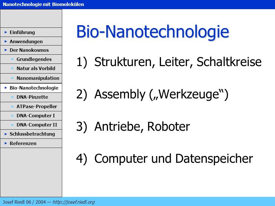Nanotechnologie mit Biomolekülen Josef Riedl 06 / 2004 http://josef.riedl.org Bio-Nanotechnologie 1)Strukturen, Leiter, Schaltkreise 2)Assembly (Werkz