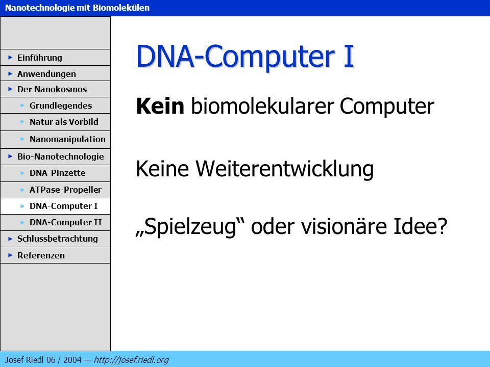 Nanotechnologie mit Biomolekülen Josef Riedl 06 / 2004 http://josef.riedl.org DNA-Computer I Kein biomolekularer Computer Keine Weiterentwicklung Spie